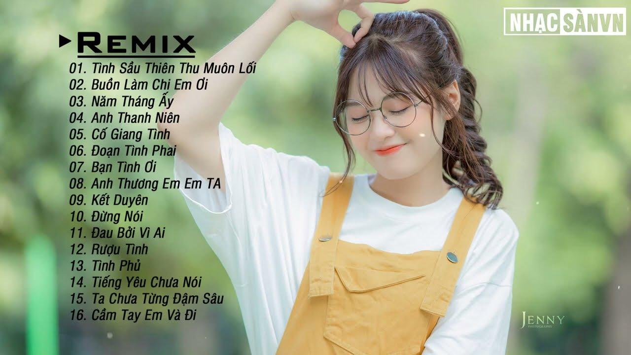 Buồn Làm Chi Em Ơi Remix ? Tình Sầu Thiên Thu Muôn Lối Remix ?Anh Thanh Niên EDM WRC Remix Nhẹ Nhàng