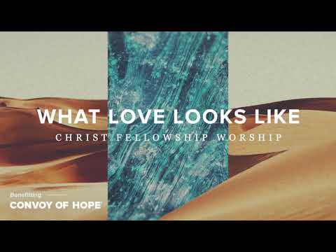 Christ Fellowship Worship - What Love Looks Like