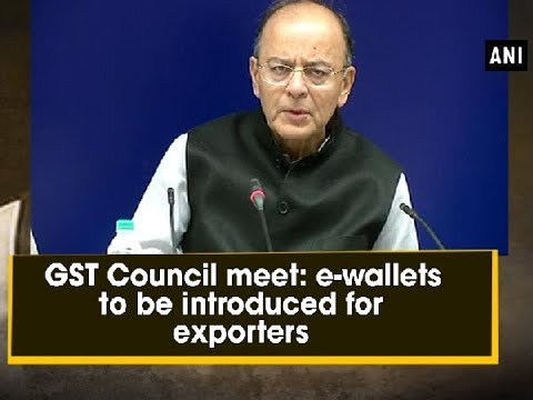 GST Council meet: e-wallets to be introduced for exporters - Delhi News