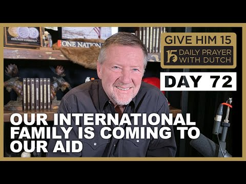 Our International Family is Coming to Our Aid | Give Him 15: Daily Prayer with Dutch Day 72 (Jan. 17