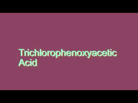 How to Pronounce Trichlorophenoxyacetic Acid