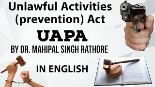 UAPA - Unlawful Activities (Prevention) Act - Complete Analysis by Dr. Mahipal Singh Rathore