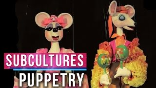 The Art of Puppetry & Marionettes - SubCultures