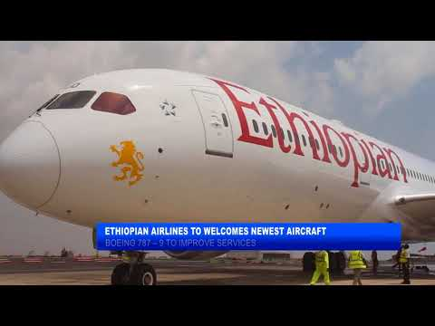 ETHIOPIAN AIRLINES WELCOMES NEWEST BOEING 787-9 TO ACCRA