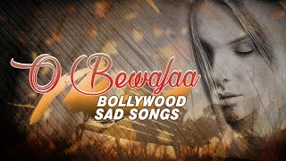 O Bewafaa Bollywood Sad Songs (Audio) Jukebox | Non Stop Bollywood Songs
