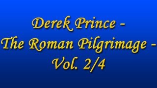 Derek Prince - The Roman Pilgrimage - Vol. 2/4