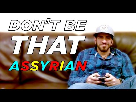 Don't Be THAT Assyrian