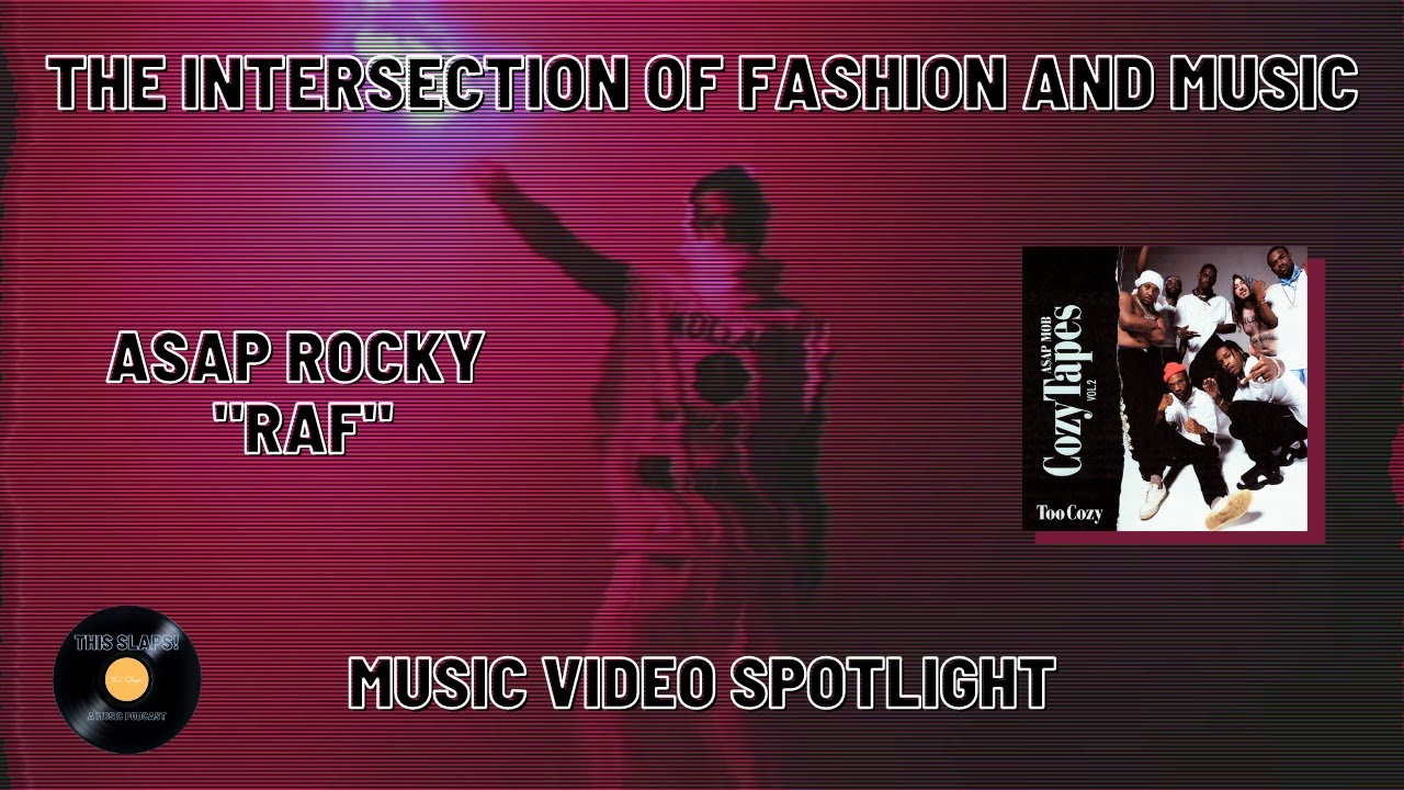How Fashion Pushes ASAP Rocky's Music Forward - RAF ASAP Mob Music Video Spotlight