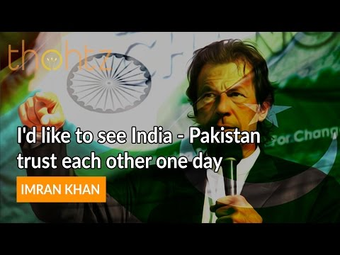 I'd like to see India Pakistan trust each other one day - Imran Khan