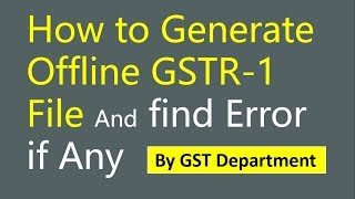 How to generate offline GSTR-1 file and find error if any