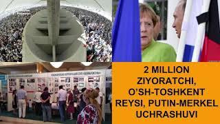 2 миллион зиёратчи, Ўш-Тошкент рейси, Путин-Меркель учрашуви