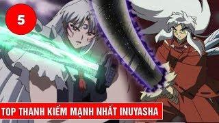 Top 5 thanh kiếm mạnh nhất trong bộ phim Inuyasha