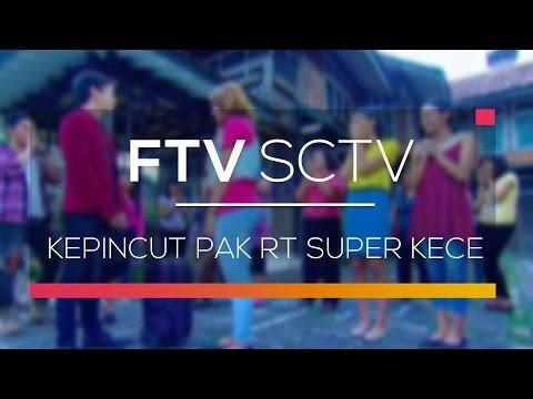 FTV SCTV - Kepincut Pak RT Super Kece