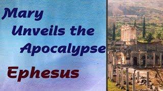 Mary Unveils the Apocalypse: Ephesus