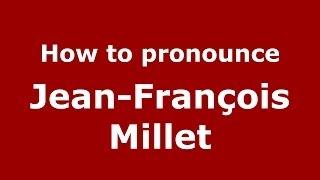 How to pronounce Jean François Millet PronounceNames com