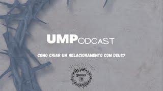 UMPodcast - Como Criar um Relacionamento com Deus