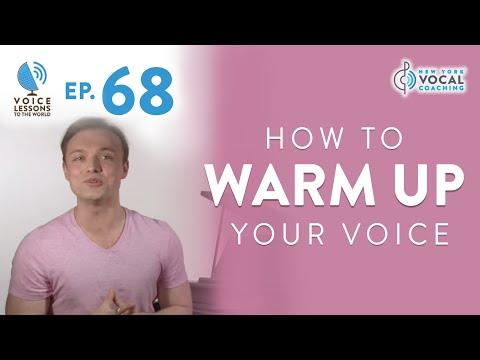 """Ep. 68 """"How To Warm Up Your Voice"""" - Voice Lessons To The World"""