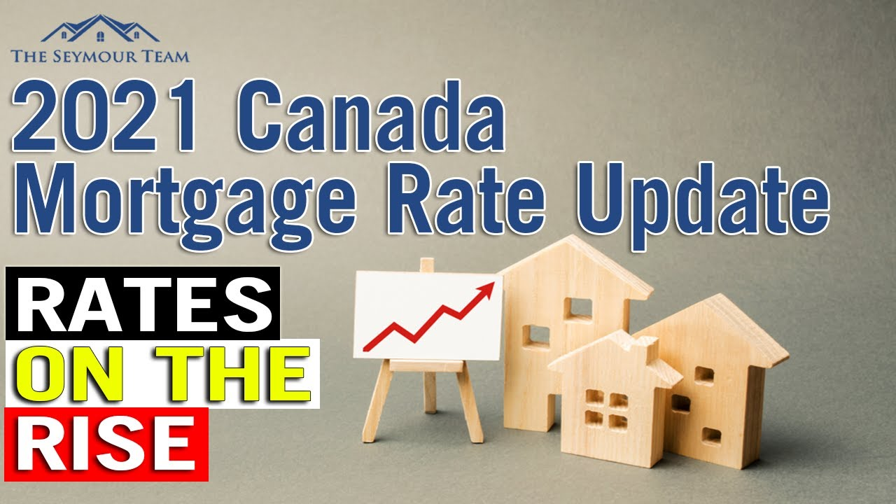 2021 Canada Mortgage Rate Update - Rates On The Rise - By Top Midtown Agent, Jethro Seymour