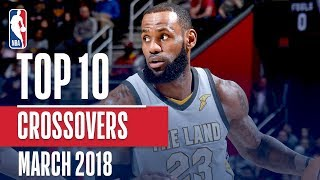 Top 10 Crossovers and Handles of March 2018! (LeBron, Kemba, Harden and More!)