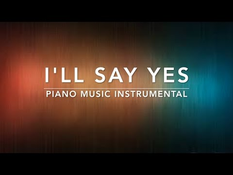 l'll Say Yes - 1 Hour Piano Music | Prayer Music | Meditation Music | Healing Music | Worship Music