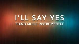 l'll Say Yes - 1 Hour Piano Music | Prayer Music | Meditation Music | Healing Music | Worship Music