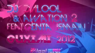 DJ DALOOL & AWATION 2 feat. GENTA ISMAJLI - Guximi 2012