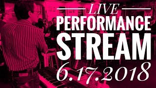 LIVE PERFORMANCE STREAM 6.17.2018