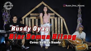 Biar Semua Hilang (COVER) Rusdy Oyag voc Ayu Rusdy