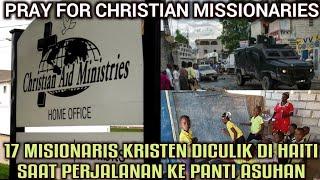 Berdoa: 17 Misionaris Kristen Dic*lik di Haiti Saat Pelayanan ke Panti Asuhan