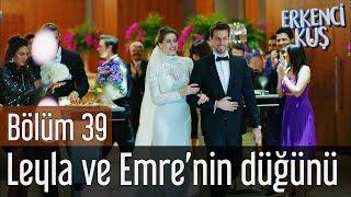 Erkenci Kuş 39. Bölüm - Leyla ve Emre'nin Düğünü