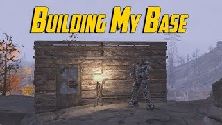 Fallout 76 - Building My Base