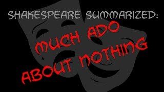 Shakespeare Summarized: Much Ado About Nothing