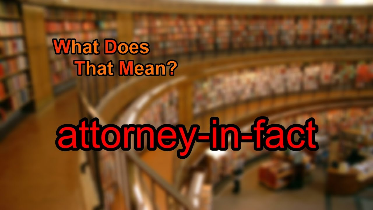 What does attorney-in-fact mean? - YouTube