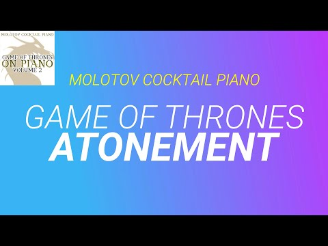 Atonement - Game of Thrones cover by Molotov Cocktail Piano