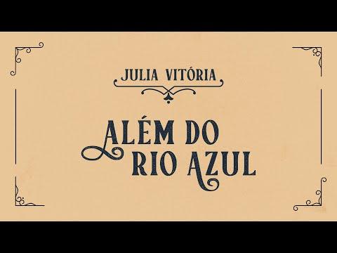 Julia Vitoria – Além do Rio Azul