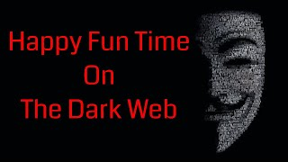 Deep Web Horror Stories | Dark Web Story | Happy Fun Time on the Dark Web