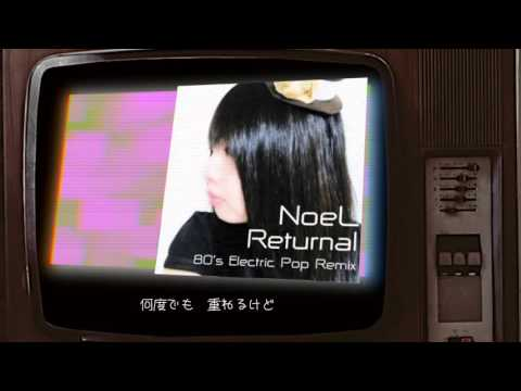 Reurnal feat NoeL(Original Synth Pop 80's Electric Pop Remix)