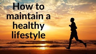 Maintain a healthy lifestyle/ how to life/ spent life