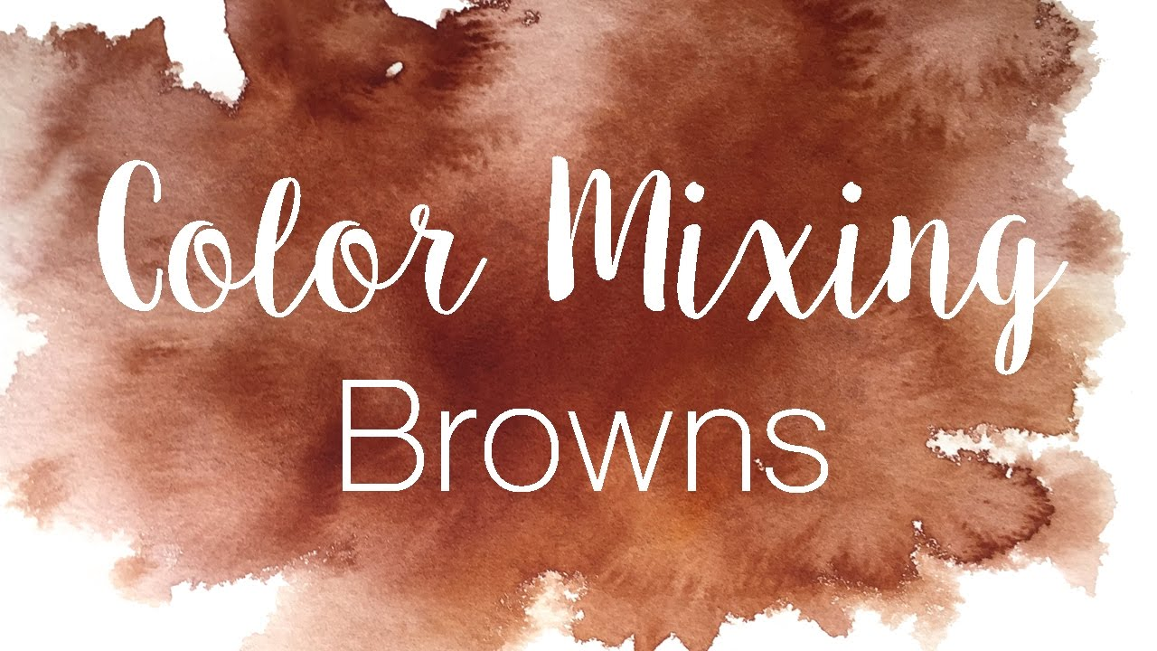Color Mixing Series Browns How To Mix In Watercolor