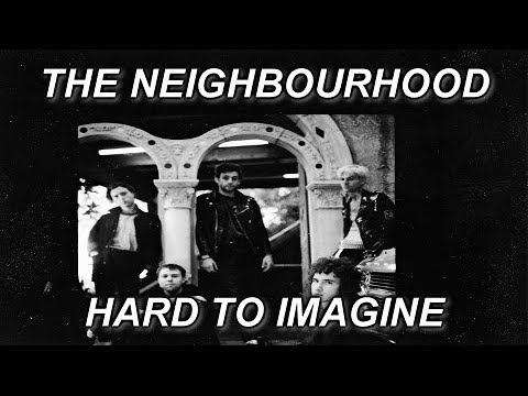 The Neighbourhood: HARD TO IMAGINE (FULL)