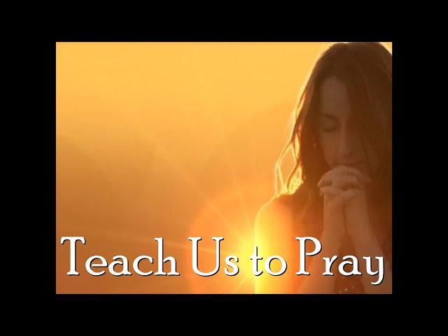 Sermon - Teach Us to Pray (Luke 1:1-13)