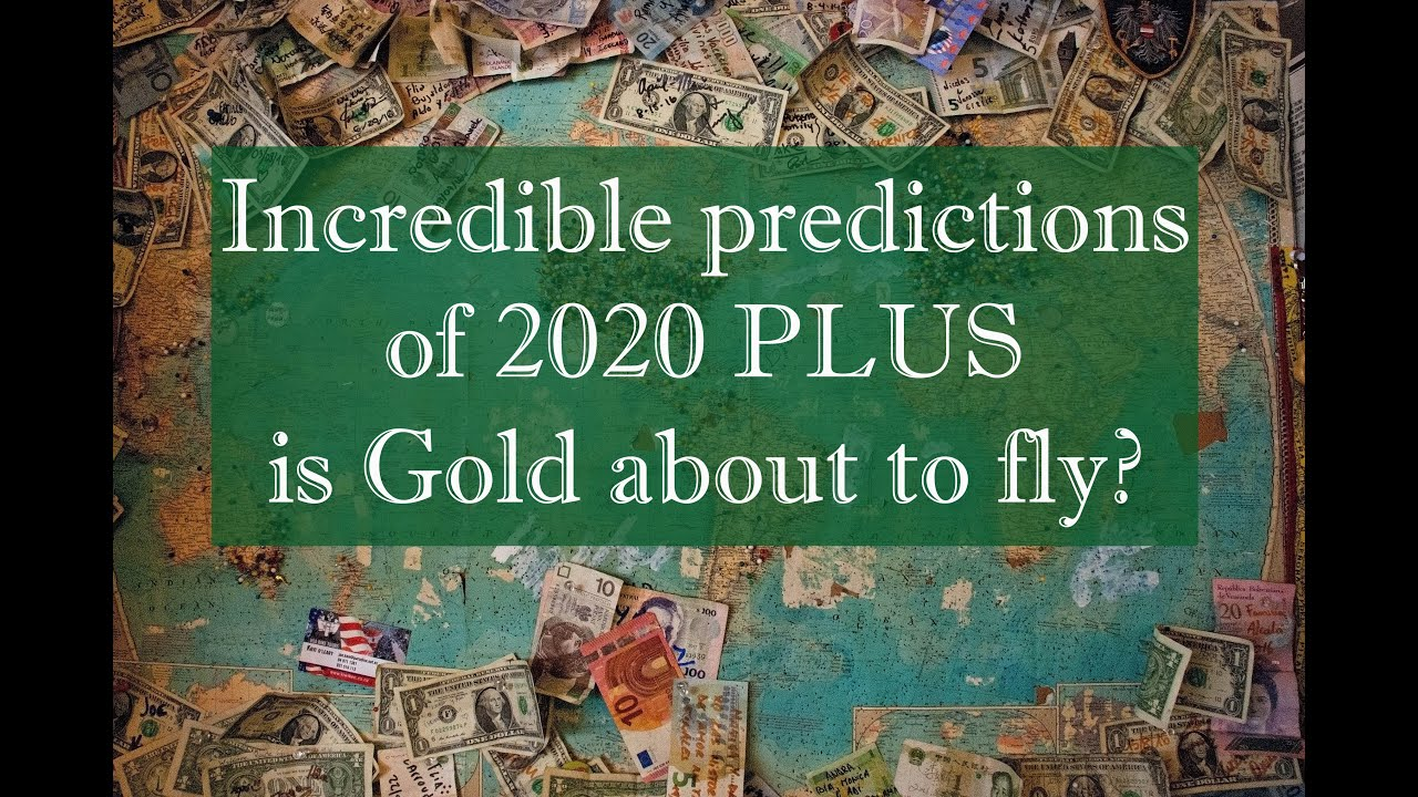 Incredible predictions of 2020 - PLUS is GOLD about to FLY!?