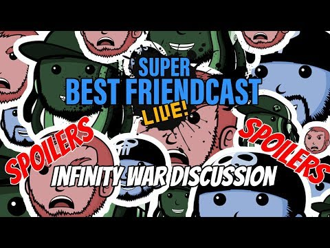 Super Best Friendcast Live!: 'Infinity War Discussion.' *SPOILERS*