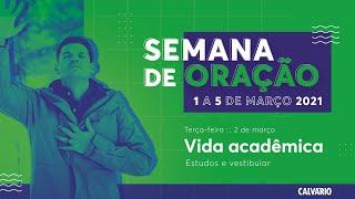 SEMANA DE ORAÇÃO: VIDA ACADÊMICA - 02/03/2021-20hs