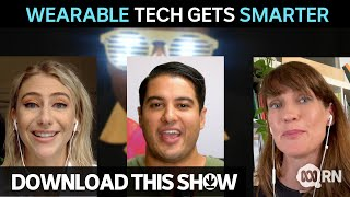 Wearable technology gets smarter | Download This Show