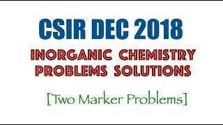 CSIR DEC 2018: Inorganic Solutions (Part-B) | Two Markers | Solved Problems