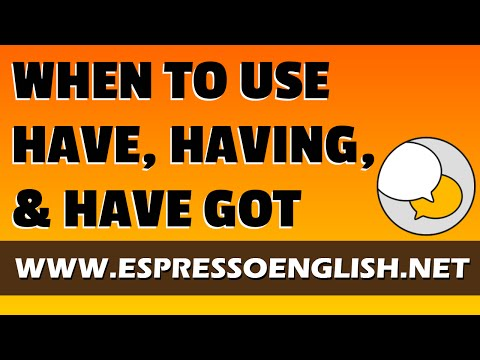 Learn English Grammar: Have, Having, and Have Got