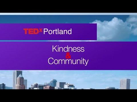 TEDx PORTLAND: KINDNESS & COMMUNITY