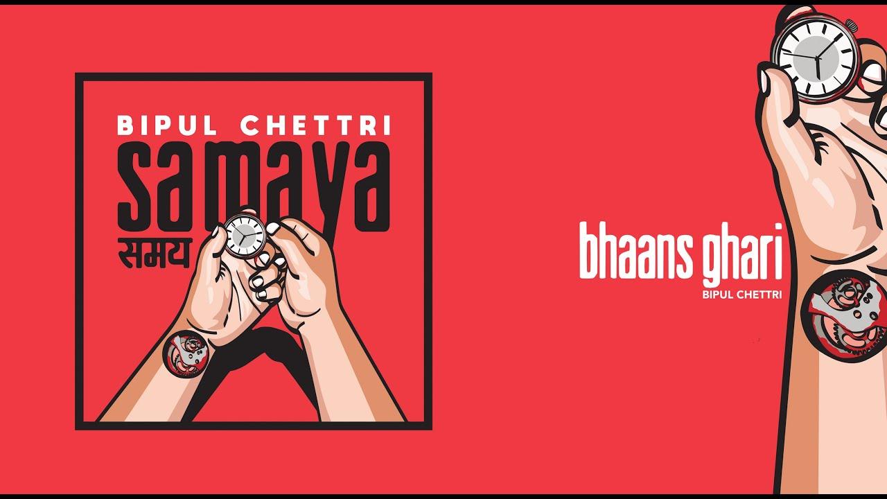 Bipul Chettri - Bhaans Ghari (Samaya)