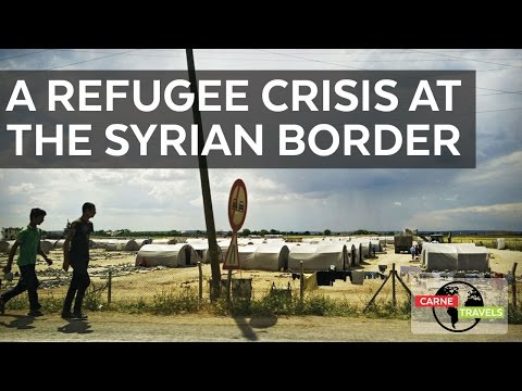 A Refugee Crisis at the Syrian Border | Carne Travels: Turkey Vlog06
